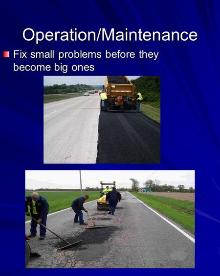 Operation/Maintenance Fix small problems before they become big ones.