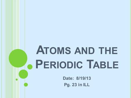 A TOMS AND THE P ERIODIC T ABLE Date: 8/19/13 Pg. 23 in ILL.