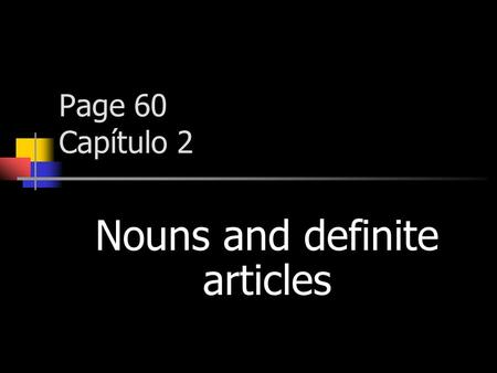 Page 60 Capítulo 2 Nouns and definite articles NOUNS (Sustantivos) Nouns refer to people, animals, places, and things.