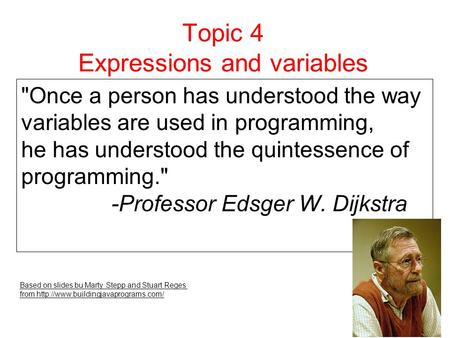 Topic 4 Expressions and variables Based on slides bu Marty Stepp and Stuart Reges from  Once a person has understood.