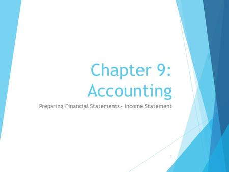 Chapter 9: Accounting Preparing Financial Statements – Income Statement 1.