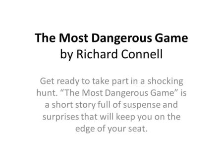 an analysis of role reversal in the most dangerous game by richard connell The most dangerous game (rko radio, 1932), directed by ernest b schoedsack and irving pichel, from the short story by richard connell, is a highly suspenseful drama with a neat twist in theme.