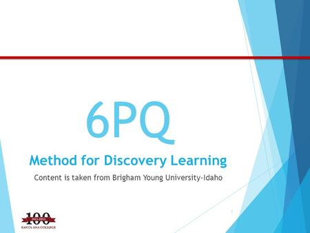 6PQ Method for Discovery Learning Content is taken from Brigham Young University-Idaho 1.