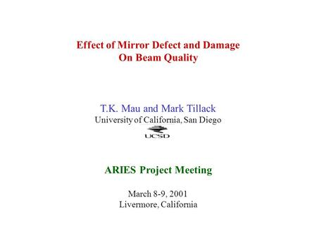 Effect of Mirror Defect and Damage On Beam Quality T.K. Mau and Mark Tillack University of California, San Diego ARIES Project Meeting March 8-9, 2001.