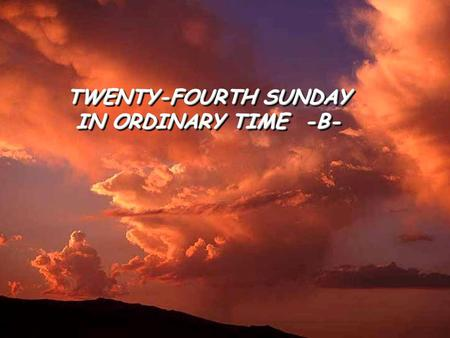 TWENTY-FOURTH SUNDAY IN ORDINARY TIME -B- TWENTY-FOURTH SUNDAY IN ORDINARY TIME -B-