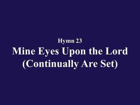 Hymn 23 Mine Eyes Upon the Lord (Continually Are Set)