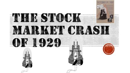  What events led to the stock market's Great Crash in 1929?  Why did the Great Crash produce a ripple effect throughout the nation's economy?  What.