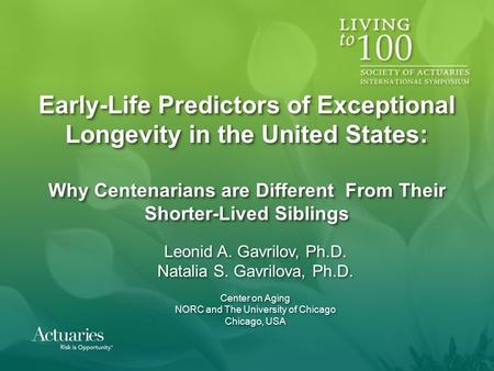 Early-Life Predictors of Exceptional Longevity in the United States: Why Centenarians are Different From Their Shorter-Lived Siblings Leonid A. Gavrilov,
