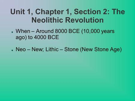 Unit 1, Chapter 1, Section 2: The Neolithic Revolution