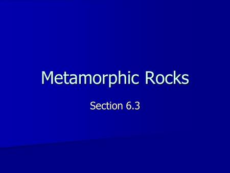 "Metamorphic Rocks Section 6.3. Recognizing Metamorphic Rocks Metamorphosed means ""changed"" Metamorphosed means ""changed"" High temperature and pressure."
