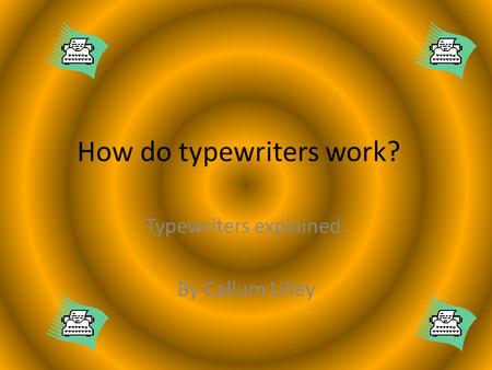 How do typewriters work? Typewriters explained. By Callum Lilley.
