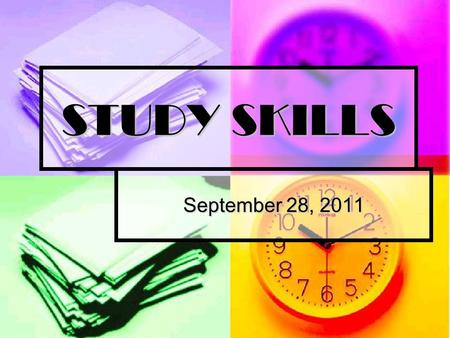 STUDY SKILLS September 28, 2011. 1. Organizational Skills 2. Time Management Skills 3. Active Listening Skills 4. Note Taking Skills 5. Test Taking Skills.