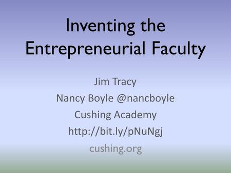 Inventing the Entrepreneurial Faculty Jim Tracy Nancy Cushing Academy  cushing.org.