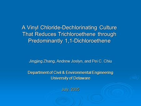 A Vinyl Chloride-Dechlorinating Culture That Reduces Trichloroethene through Predominantly 1,1-Dichloroethene Jingjing Zhang, Andrew Joslyn, and Pei C.