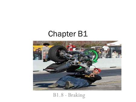 B1.8 - Braking Chapter B1. Factors Affecting Braking Reaction distance is affected most by the person driving the car. Braking distance is affected by.