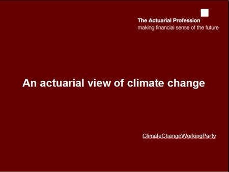 Climate Change An Actuarial View  UK weather record; my wake up call  Fossil fuels, a long term view  Alternative greenhouse gas stabilisation targets.