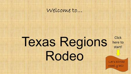 Texas Regions Rodeo Welcome to… Let's hit the road, y'all! Click here to start!
