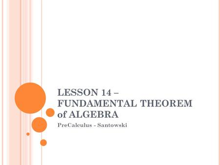 LESSON 14 – FUNDAMENTAL THEOREM of ALGEBRA PreCalculus - Santowski.