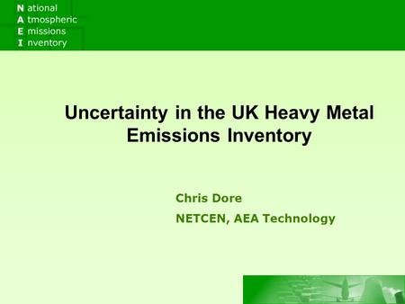 Chris Dore NETCEN, AEA Technology Uncertainty in the UK Heavy Metal Emissions Inventory.