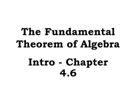 The Fundamental Theorem of Algebra Intro - Chapter 4.6.