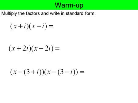 Warm-up Multiply the factors and write in standard form.