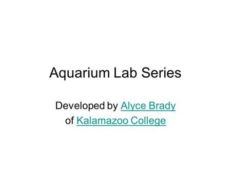 Aquarium Lab Series Developed by Alyce BradyAlyce Brady of Kalamazoo CollegeKalamazoo College.