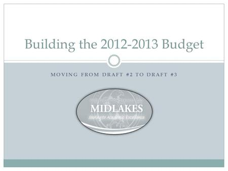 MOVING FROM DRAFT #2 TO DRAFT #3 Building the 2012-2013 Budget.