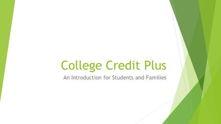 College Credit Plus An Introduction for Students and Families.