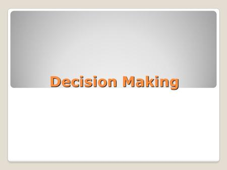 Decision Making. What is Healthy Decision Making? Planned process of choosing between 2 or more options to solve a problem or to set a goal. Allows a.