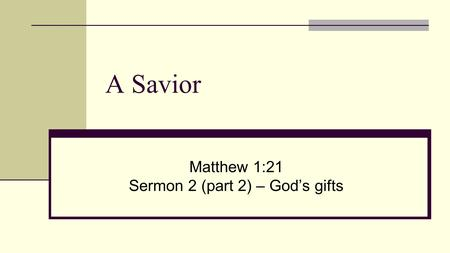 A Savior Matthew 1:21 Sermon 2 (part 2) – God's gifts.