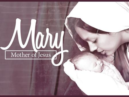 Mary's Word to Mothers Luke 1:a mother's honor Mary's Word to Mothers Luke 1:a mother's honor Luke 2: a mother's mistakes.