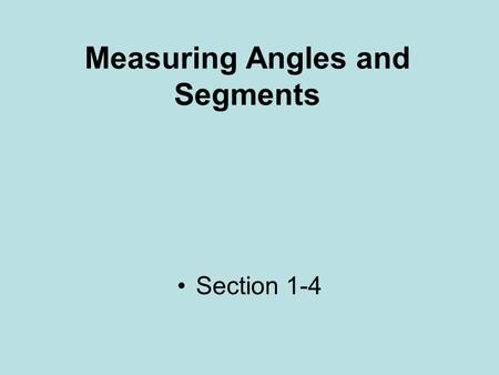 Measuring Angles and Segments Section 1-4. Measuring Segments The distance between any two points on a horizontal or vertical line  ABSOLUTE VALUE OF.