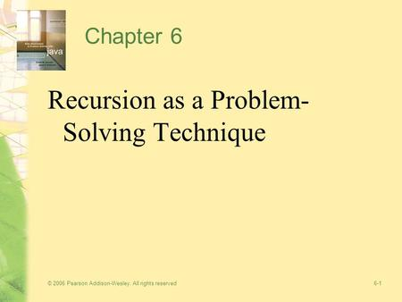 © 2006 Pearson Addison-Wesley. All rights reserved 6-1 Chapter 6 Recursion as a Problem- Solving Technique.