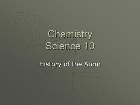 Chemistry Science 10 History of the Atom. Atomic Theory  Answer the following questions How long has the Atomic Theory been around?How long has the Atomic.