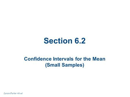 Section 6.2 Confidence Intervals for the Mean (Small Samples) Larson/Farber 4th ed.