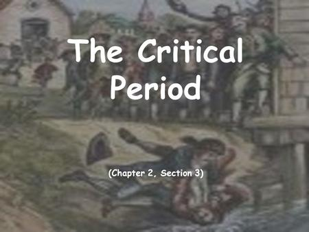 The Critical Period (Chapter 2, Section 3). The Articles of Confederation  Congress debated for 17 months on how to unite the former colonies (now states)