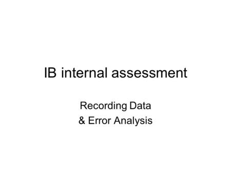 IB internal assessment Recording Data & Error Analysis.