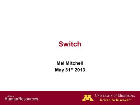 Human Resources Office of Switch Mel Mitchell May 31 st 2013.
