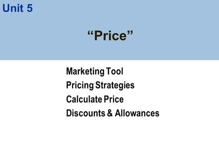 """Price"" Marketing Tool Pricing Strategies Calculate Price Discounts & Allowances Unit 5."