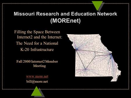 Missouri Research and Education Network (MOREnet) Filling the Space Between Internet2 and the Internet: The Need for a National K-20 Infrastructure Fall.