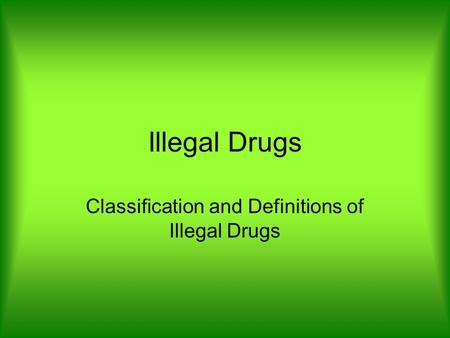 Illegal Drugs Classification and Definitions of Illegal Drugs.