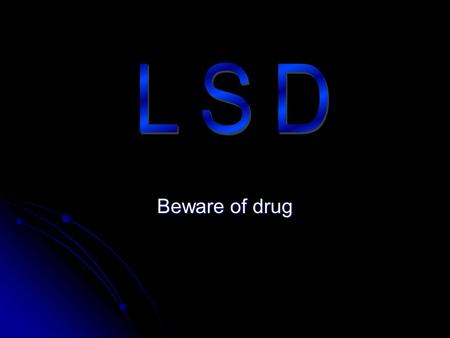 Beware of drug. lsd LSD, (aka) acid, is odourless, colourless, and has a slightly bitter taste and is usually taken by mouth. Often LSD is added to.