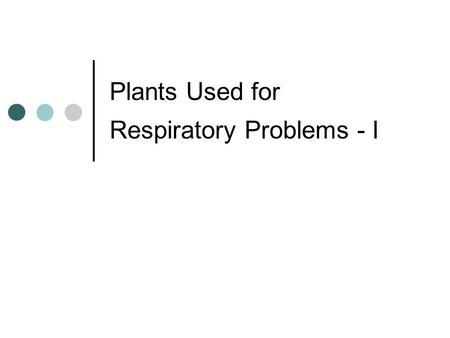 Plants Used for Respiratory Problems - I. Respiratory Problems Various conditions can interfere with the gas exchange in the lungs Infectious disease.