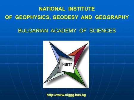 NATIONAL INSTITUTE OF GEOPHYSICS, GEODESY AND GEOGRAPHY BULGARIAN ACADEMY OF SCIENCES