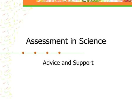 Assessment in Science Advice and Support. Contents Type of assessment and frequency Using the QCA 'Assessing Progress in Science' Using the pupil record.