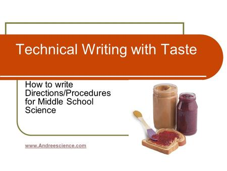 Technical Writing with Taste How to write Directions/Procedures for Middle School Science www.Andreescience.com.