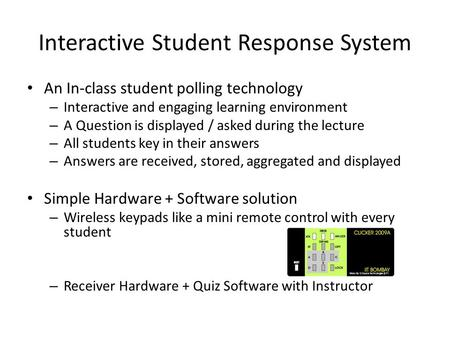 Interactive Student Response System An In-class student polling technology – Interactive and engaging learning environment – A Question is displayed /