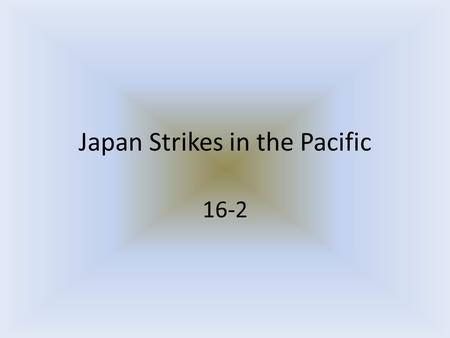 Japan Strikes in the Pacific 16-2. Isoroku Yamamoto Japanese Admiral Believes that they have to destroy U.S. fleet if Japan is to expand.
