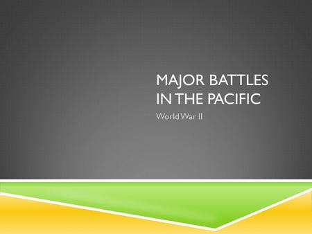 MAJOR BATTLES IN THE PACIFIC World War II. JAPAN GAINS CONTROL  Japan and others in the Axis power gained major ground in 1942.  Japan had control of.