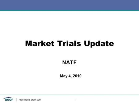 1 Market Trials Update NATF May 4, 2010.